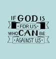 hand lettering if god is for us who can against us vector image vector image