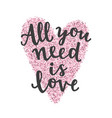 all you need is love hand drawn lettering vector image