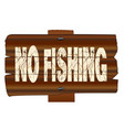 no fishing wooden sign vector image vector image