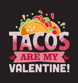 tacos quote and saying best for collections design vector image