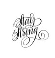 stay strong motivational calligraphy quote vector image