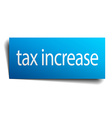 tax increase blue paper sign isolated on white vector image vector image