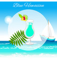 blue hawaiian cocktail on the seaside background vector image