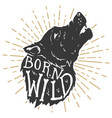 born wild hand drawn wolf with lettering vector image vector image