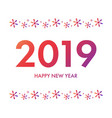 happy new year 2019 colorful greeting card vector image vector image