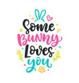 some bunny loves you seasonal colorful lettering vector image vector image
