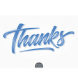 volumetric lettering - thanks hand drawn vector image vector image