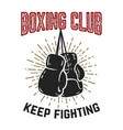 boxing club keep fighting boxing gloves on grunge vector image vector image