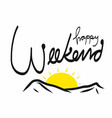 happy weekend word lettering on sun and mountain vector image vector image