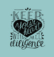 hand lettering keep your heart with all diligence vector image vector image
