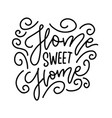 home sweet - lettering quote hand vector image vector image