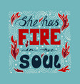 hand-drawn poster - she has fire in her soul vector image vector image