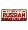 authentic russian cuisine vintage rusty metal sign vector image vector image