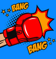 boxing bang bang boxer glove on pop art style vector image