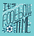 hand-drawn lettering about football sports vector image