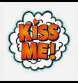 comic speech bubble with emotional text kiss me vector image vector image