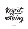 Regret nothing - inspirational quote typography vector image vector image