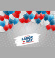 happy labor day background with flying balloons vector image vector image