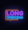 long weekend neon sign weekend design vector image vector image