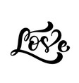 calligraphy word love valentines day hand vector image vector image