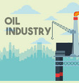 platform refinery gas crane and city oil industry vector image vector image