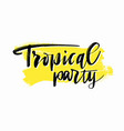 hand drawn summer party lettering tropical party vector image vector image