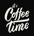 its coffee time hand drawn lettering phrase vector image vector image
