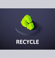 recycle isometric icon isolated on color vector image