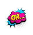 comic text oh speech bubble pop art style vector image vector image