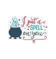 i put a spell on you quote halloween quote design vector image vector image