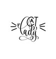 cat lady - hand lettering inscription text about vector image vector image