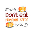 dont eat pumpkin seeds hand drawn lettering vector image