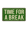 time for a break vintage rusty metal sign vector image vector image