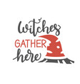 witches gather here hand drawn lettering vector image