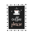 coffee please art for banner poster vector image vector image