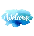 Welcome hand drawn lettering against watercolor vector image vector image