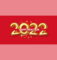 happy new 2022 year elegant gold 3d realistic text vector image vector image