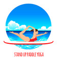 woman practicing sup yoga on a paddle board vector image