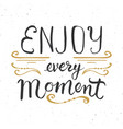 enjoy every moment lettering handwritten sign vector image vector image