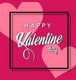 happy valentine day in squre two pink heart blackg vector image