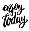 enjoy today hand drawn motivation lettering quote vector image