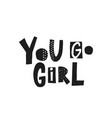 you go girl shirt quote lettering vector image vector image