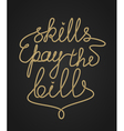Inspirational rope lettering Skills pay the bills vector image