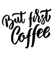 but first coffee hand drawn lettering on white vector image