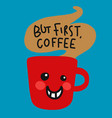 but first coffee red coffee cup smile cartoon vect vector image vector image