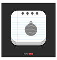 christmas ball icon gray icon on notepad style vector image vector image