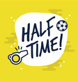 half-time sign for football or soccer game vector image vector image