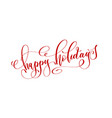 happy holidays - red hand lettering text vector image