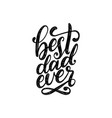 best dad ever calligraphic inscription for vector image vector image