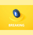 breaking isometric icon isolated on color vector image vector image